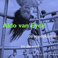 Boekomslag Aldo van Eyck; de speelplaatsen en de stad.