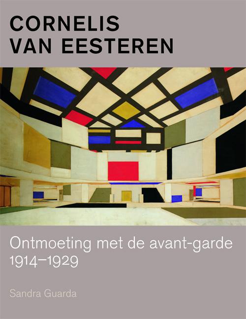 Cornelis van Eesteren; Ontmoeting met de avant-garde; 1914-1929. Auteur: Sandra Guarda.