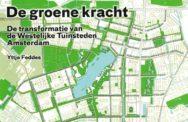 De groene kracht, de transformatie van de Westelijke Tuinsteden Amsterdam, Yttje Feddes, 2011.